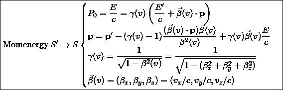 \[ \boxed{\mbox{Momenergy}\; S'\rightarrow S \begin{cases}P_0=\dfrac{E}{c}=\gamma (v) \left( \dfrac{E'}{c}+\vec{\beta}(v)\cdot \mathbf{p}\right)\\ \mathbf{p}=\mathbf{p}'-(\gamma (v)-1)\dfrac{(\vec{\beta}(v)\cdot \mathbf{p})\vec{\beta}(v)}{\beta^2(v)}+\gamma (v)\vec{\beta}(v)\dfrac{E}{c}\\ \gamma (v)=\dfrac{1}{\sqrt{1-\beta^2 (v)}}=\dfrac{1}{\sqrt{1-(\beta^2_x+\beta_y^2+\beta_z^2)}}\\ \vec{\beta}(v)=(\beta_x,\beta_y,\beta_z)=(v_x/c,v_y/c,v_z/c)\end{cases}}\]