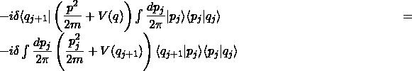 -i\delta \langle q_{j+1}\vert \left(\dfrac{p^2}{2m}+V(q)\right)\int \dfrac{dp_j}{2\pi}\vert p_j\rangle \langle p_j\vert q_j\rangle=-i\delta\int \dfrac{dp_j}{2\pi}\left(\dfrac{p^2_j}{2m}+V(q_{j+1})\right)\langle q_{j+1}\vert p_j\rangle\langle p_j\vert q_j\rangle