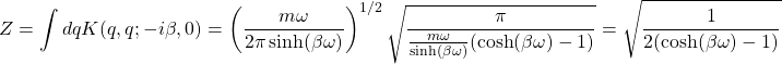\displaystyle{Z=\int dqK(q,q;-i\beta,0)=\left(\dfrac{m\omega}{2\pi\sinh(\beta\omega)}\right)^{1/2}\sqrt{\dfrac{\pi}{\frac{m\omega}{\sinh(\beta\omega)}(\cosh(\beta\omega)-1)}}=\sqrt{\dfrac{1}{2(\cosh(\beta\omega)-1)}}}