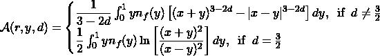 \mathcal{A}(r,y,d)=\begin{cases}\dfrac{1}{3-2d}\int_0^1yn_f(y)\left[(x+y)^{3-2d}-\vert x-y\vert^{3-2d}\right]dy,\;\; \mbox{if}\;\; d\neq \frac{3}{2}\\ \dfrac{1}{2}\int_0^1yn_f(y)\ln \left[ \dfrac{(x+y)^2}{(x-y)^2}\right]dy,\;\; \mbox{if}\;\; d=\frac{3}{2}\end{cases}