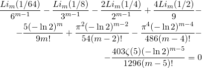 \begin{equation*} \begin{split} \dfrac{Li_m(1/64)}{6^{m-1}}-\dfrac{Li_m(1/8)}{3^{m-1}}-\dfrac{2Li_m(1/4)}{2^{m-1}}+\dfrac{4Li_m(1/2)}{9}-\\ -\dfrac{5(-\ln 2)^m}{9m!}+\dfrac{\pi^2(-\ln 2)^{m-2}}{54(m-2)!}-\dfrac{\pi^4(-\ln 2)^{m-4}}{486(m-4)!}-\\ -\dfrac{403\zeta (5)(-\ln 2)^{m-5}}{1296(m-5)!}=0 \end{split} \end{equation*}