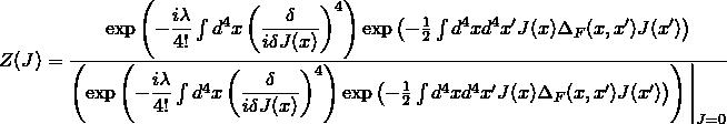 \displaystyle{Z(J)=\dfrac{\exp\left(-\dfrac{i\lambda}{4!}\int d^4x\left(\dfrac{\delta}{i\delta J(x)}\right)^4\right)\exp\left(-\frac{1}{2}\int d^4xd^4x'J(x)\Delta_F(x,x')J(x') \right)}{\left(\exp\left(-\dfrac{i\lambda}{4!}\int d^4x\left(\dfrac{\delta}{i\delta J(x)}\right)^4\right)\exp\left(-\frac{1}{2}\int d^4xd^4x'J(x)\Delta_F(x,x')J(x')\right)\right)\Bigg| _{J=0}}}