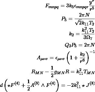 \begin{align*} F_{mnpq}=3k_5\epsilon_{mnpqr}\dfrac{y^r}{r^5}\\ P_5=\dfrac{2\pi N}{\sqrt{2} k_{11}T_2}\\ k_2=\dfrac{k_{11}^2 T_2}{3\Omega_7}\\ Q_2P_5=2\pi N\\ A_{\mu\nu\sigma}=\epsilon_{\mu\nu\sigma}\left(1+\dfrac{k_2}{r^6}\right)^{-1}\\ R_{MN}-\dfrac{1}{2}g_{MN}R=k_{11}^2 T_{MN}\\ d\left(\star F^{(4)}+\dfrac{1}{2}A^{(3)}\wedge F^{(4)}\right)=-2k_{11}^2 \star J^{(3)} \end{align*}