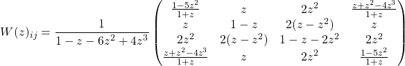 \[ W(z)_{ij}=\dfrac{1}{1-z-6z^2+4z^3}\begin{pmatrix}\frac{1-5z^2}{1+z} & z & 2z^2 & \frac{z+z^2-4z^3}{1+z}\\ z & 1-z & 2(z-z^2) & z \\ 2z^2 & 2(z-z^2) & 1-z-2z^2 & 2z^2\\ \frac{z+z^2-4z^3}{1+z} & z & 2z^2 & \frac{1-5z^2}{1+z}\end{pmatrix}\]