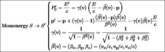 \[ \boxed{\mbox{Momenergy}\; S\rightarrow S' \begin{cases}P'_0=\dfrac{E'}{c}=\gamma (v) \left( \dfrac{E}{c}-\vec{\beta}(v)\cdot \mathbf{p}\right)\\ \mathbf{p}'=\mathbf{p}+(\gamma (v)-1)\dfrac{(\vec{\beta}(v)\cdot \mathbf{p})\vec{\beta}(v)}{\beta^2(v)}-\gamma (v)\vec{\beta}(v)\dfrac{E}{c}\\ \gamma (v)=\dfrac{1}{\sqrt{1-\beta^2 (v)}}=\dfrac{1}{\sqrt{1-(\beta^2_x+\beta_y^2+\beta_z^2)}}\\ \vec{\beta}(v)=(\beta_x,\beta_y,\beta_z)=(v_x/c,v_y/c,v_z/c)\end{cases}}\]