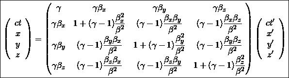 \[ \boxed{\left( \begin{array}{c} ct \\ x \\ y \\ z \end{array} \right) = \begin{pmatrix} \gamma & \gamma \beta_x & \gamma \beta_y & \gamma \beta_z \\ \gamma \beta_x & 1+(\gamma -1)\dfrac{\beta_{x}^{2}}{\beta^2} & (\gamma -1)\dfrac{\beta_x \beta_y}{\beta^2} & (\gamma -1)\dfrac{\beta_x \beta_z}{\beta^2} \\ \gamma \beta_y & (\gamma -1)\dfrac{\beta_y \beta_x}{\beta^2} & 1+(\gamma -1)\dfrac{\beta_{y}^{2}}{\beta^2} & (\gamma -1)\dfrac{\beta_y \beta_z}{\beta^2} \\ \gamma \beta_z & (\gamma -1)\dfrac{\beta_z \beta_x}{\beta^2} & (\gamma -1)\dfrac{\beta_z \beta_y}{\beta^2} & 1+(\gamma -1)\dfrac{\beta_{z}^{2}}{\beta^2} \end{pmatrix} \left( \begin{array}{c} ct'\\ x'\\ y'\\ z'\end{array}\right)}\]
