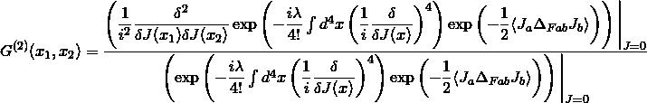 \displaystyle{G^{(2)}(x_1,x_2)=\dfrac{\left(\dfrac{1}{i^2}\dfrac{\delta^2}{\delta J(x_1)\delta J(x_2)}\exp\left(-\dfrac{i\lambda}{4!}\int d^4x\left(\dfrac{1}{i}\dfrac{\delta}{\delta J(x)}\right)^4\right)\exp\left(-\dfrac{1}{2}\langle J_a\Delta_{Fab}J_b\rangle\right)\right)\Bigg  _{J=0}}{\left(\exp\left(-\dfrac{i\lambda}{4!}\int d^4x\left(\dfrac{1}{i}\dfrac{\delta}{\delta J(x)}\right)^4\right)\exp\left(-\dfrac{1}{2}\langle J_a\Delta_{Fab}J_b\rangle\right)\right)\Bigg  _{J=0}}}