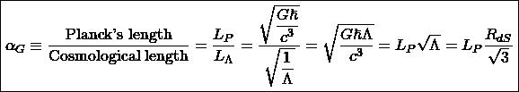 \[ \boxed{\alpha_G\equiv \dfrac{\mbox{Planck's length}}{\mbox{Cosmological length}}=\dfrac{L_P}{L_\Lambda}=\dfrac{\sqrt{\dfrac{G\hbar}{c^3}}}{\sqrt{\dfrac{1}{\Lambda}}}=\sqrt{\dfrac{G\hbar\Lambda}{c^3}}=L_P\sqrt{\Lambda}=L_P\dfrac{R_{dS}}{\sqrt{3}}}\]