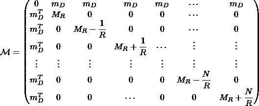 \begin{equation*} \mathcal{M}=\begin{pmatrix} 0 & m_D & m_D & m_D & m_D & \cdots & m_D \\ m_D^T & M_R & 0 & 0 & 0 & \cdots & 0 \\ m_D^T & 0 & M_R-\dfrac{1}{R} & 0 & 0 & \cdots & 0 \\ m_D^T & 0 & 0 & M_R+\dfrac{1}{R} & \cdots & \vdots & \vdots \\ \vdots & \vdots & \vdots & \vdots & \vdots & \vdots & \vdots \\ m_D^T & 0 & 0 & 0 & 0 & M_R-\dfrac{N}{R} & 0 \\ m_D^T & 0 & 0 & \cdots & 0 & 0 & M_R+\dfrac{N}{R} \end{pmatrix} \end{equation*}